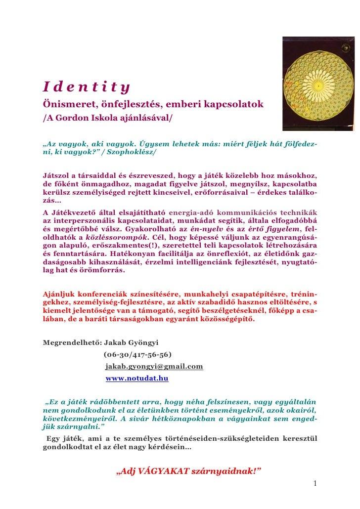 """Identity Önismeret, önfejlesztés, emberi kapcsolatok /A Gordon Iskola ajánlásával/  """"Az vagyok, aki vagyok. Úgysem lehetek..."""