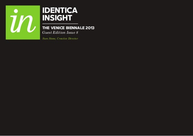 IDENTICA INSIGHT Guest Edition Issue 8 THE VENICE BIENNALE 2013 Sam Stone, Creative Director