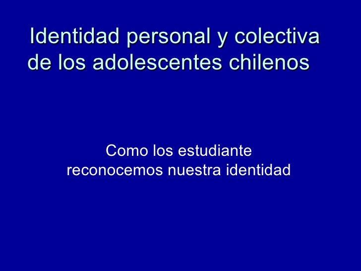 Identidad personal y colectiva de los adolescentes chilenos   Como los estudiante reconocemos nuestra identidad