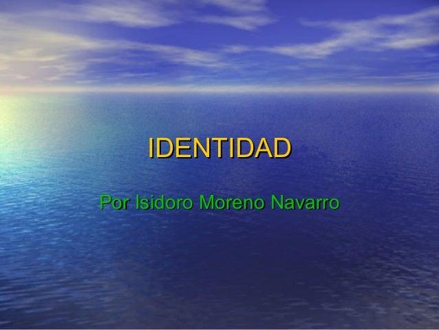 IDENTIDAD Por Isidoro Moreno Navarro