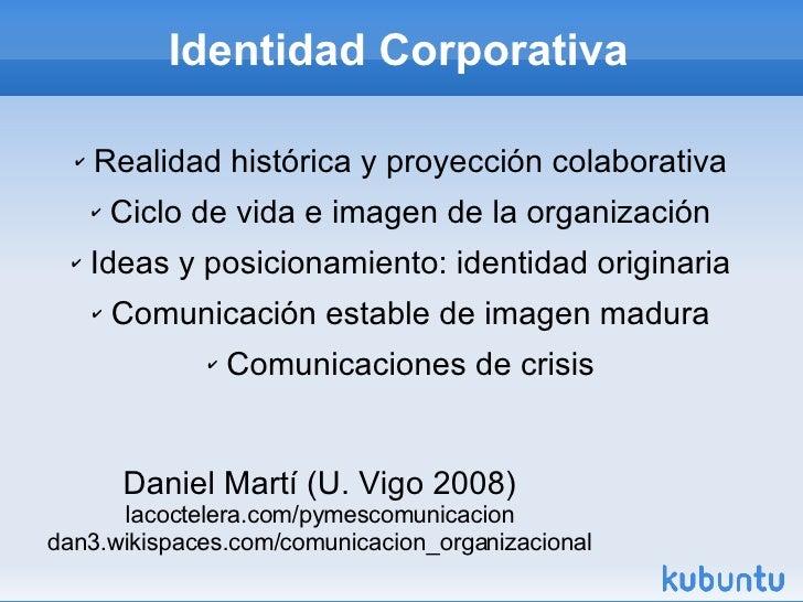 Identidad Corporativa Daniel Martí (U. Vigo 2008) lacoctelera.com/pymescomunicacion dan3.wikispaces.com/comunicacion_organ...