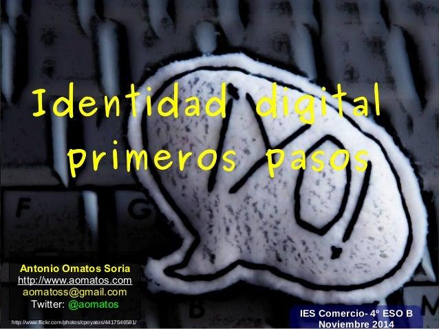 IIddeennttiiddaadd ddiiggiittaall  pprriimmeerrooss ppaassooss  Antonio Omatos Soria  http://www.aomatos.com  aomatoss@gma...