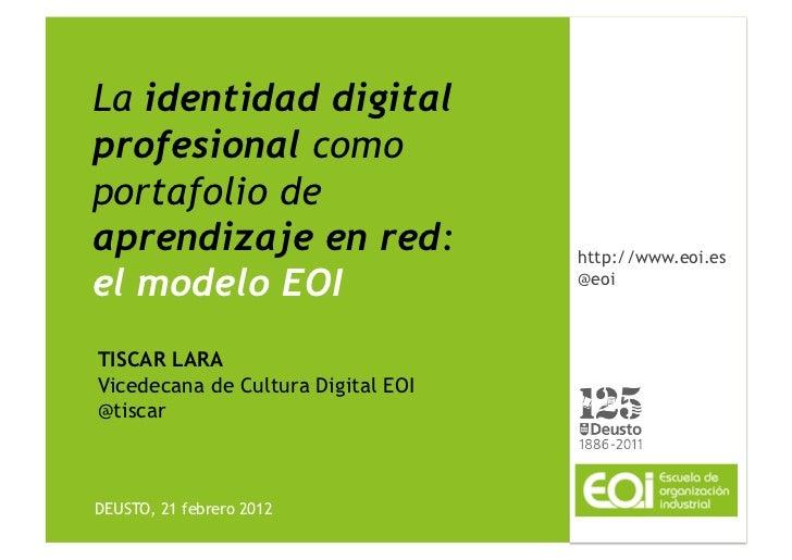 La identidad digitalprofesional comoportafolio deaprendizaje en red:                 http://www.eoi.esel modelo EOI       ...