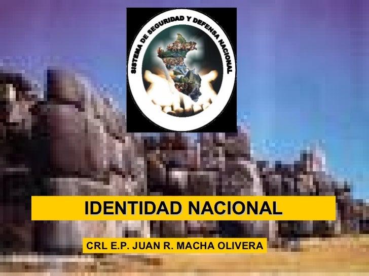 IDENTIDAD NACIONAL CRL E.P. JUAN R. MACHA OLIVERA