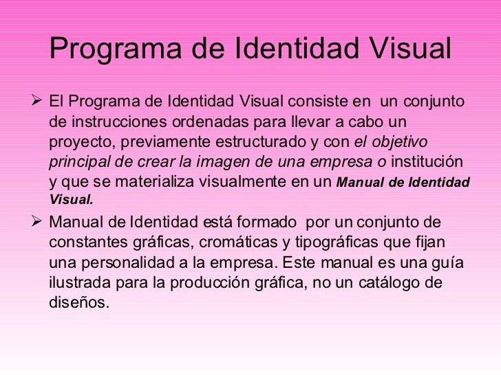 Programa de Identidad Visual <ul><li>El Programa de Identidad Visual consiste en  un conjunto  de instrucciones ordenadas ...