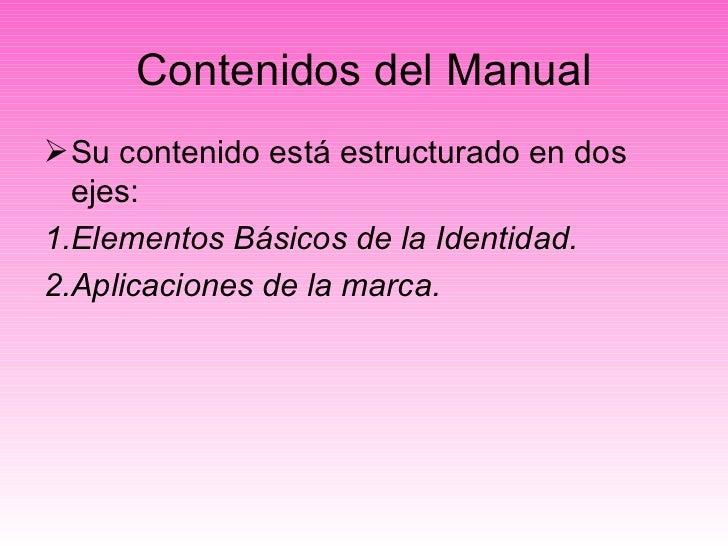Contenidos del Manual <ul><li>Su contenido está estructurado en dos ejes: </li></ul><ul><li>1. Elementos Básicos de la Ide...