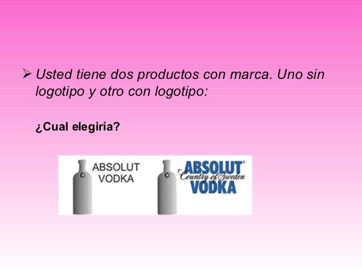 <ul><li>Usted tiene dos productos con marca. Uno sin logotipo y otro con logotipo:   </li></ul><ul><li>¿Cual elegiría? </l...