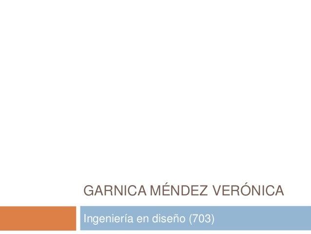 GARNICA MÉNDEZ VERÓNICA Ingeniería en diseño (703)
