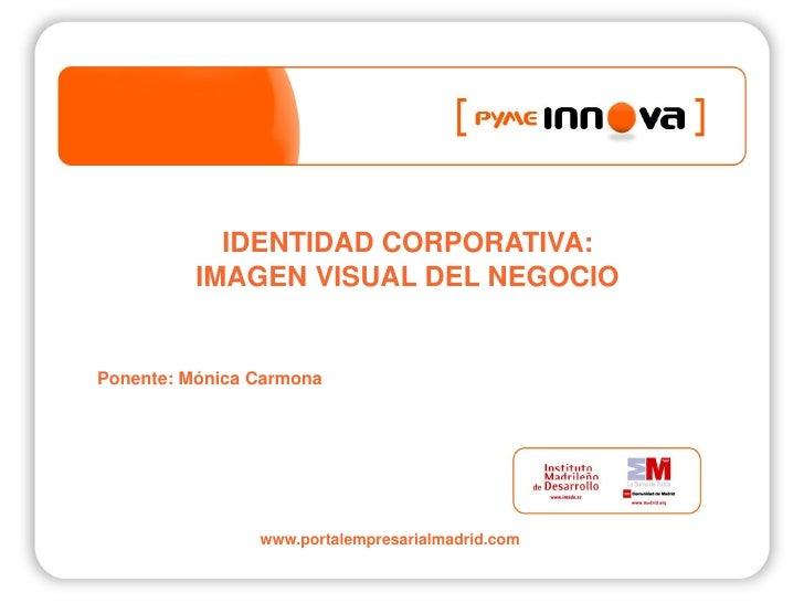 http://es.linkedin.com/in/monicacarmona                      IDENTIDAD CORPORATIVA                IMAGEN VISUAL DEL NEGOCI...