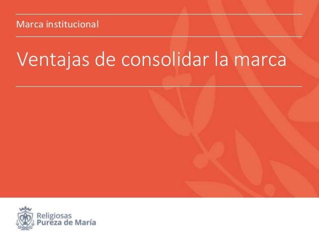 Marca institucional Ventajas de consolidar la marca