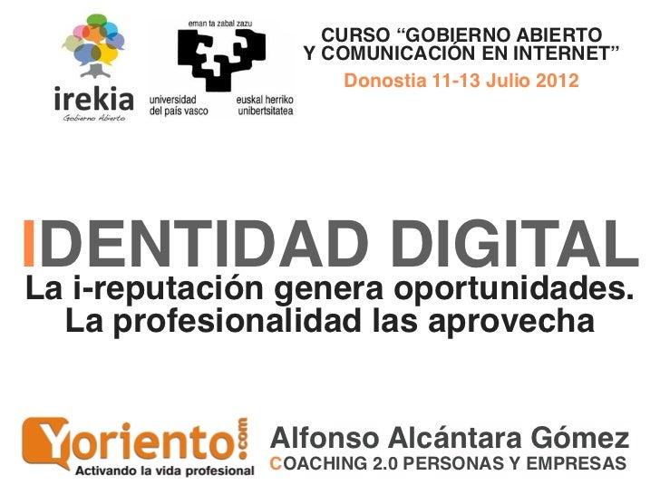 """CURSO """"GOBIERNO ABIERTO                 Y COMUNICACIÓN EN INTERNET""""                     Donostia 11-13 Julio 2012IDENTIDAD..."""