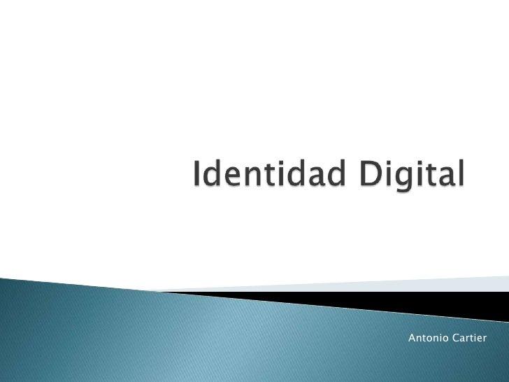 Identidad Digital<br />Antonio Cartier<br />