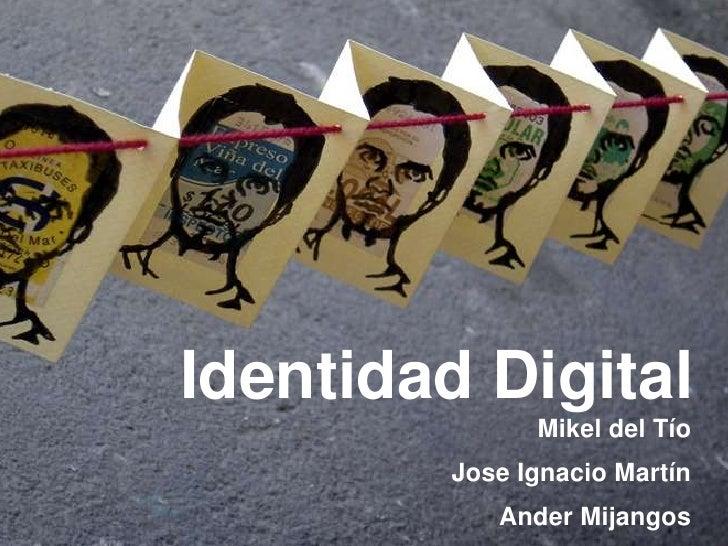 Identidad Digital <br />Mikel del Tío<br />Jose Ignacio Martín<br />Ander Mijangos<br />