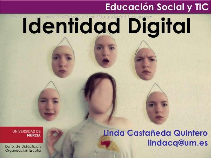 Educación Social y TIC           Identidad Digitalhttp://farm5.static.flickr.com/4027/4470486685_a33aefc354_o.jpg By KatB ...