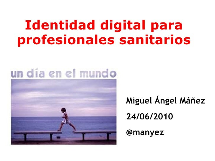 Identidad digital para profesionales sanitarios Miguel Ángel Máñez 24/06/2010 @manyez