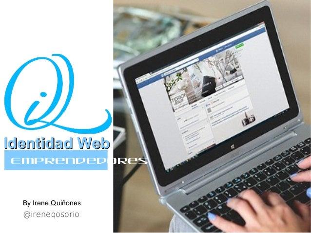 @ireneqosorio a Emprendedores Identidad WebIdentidad Web By Irene Quiñones
