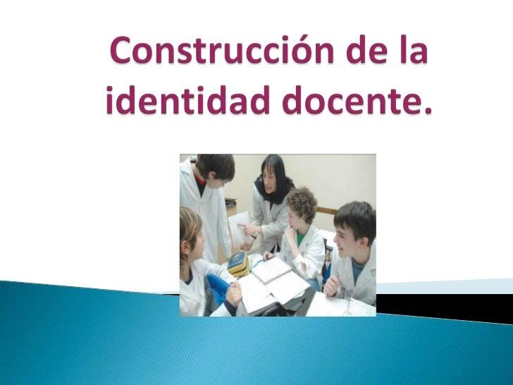 Construcción de la identidad docente.<br />