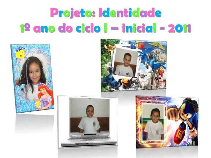 Projeto: Identidade1º ano do ciclo I – inicial - 2011