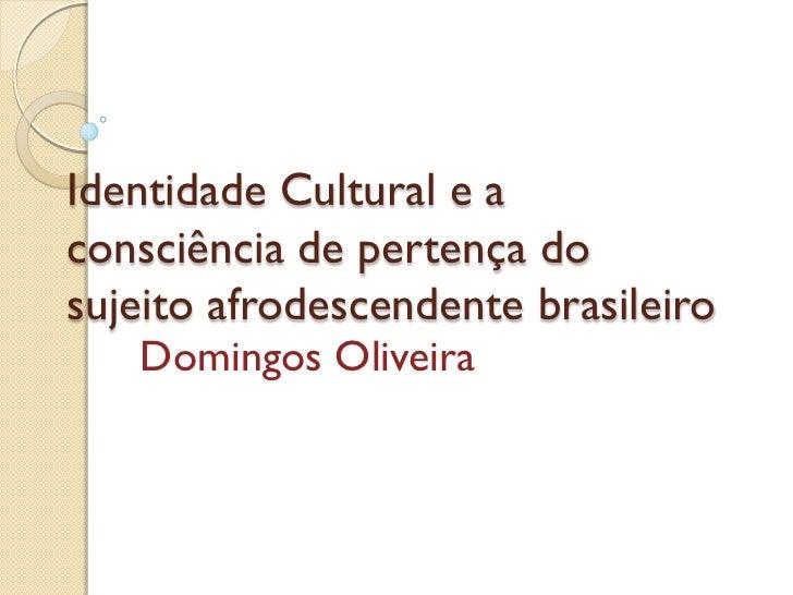 Identidade Cultural e aconsciência de pertença dosujeito afrodescendente brasileiro   Domingos Oliveira