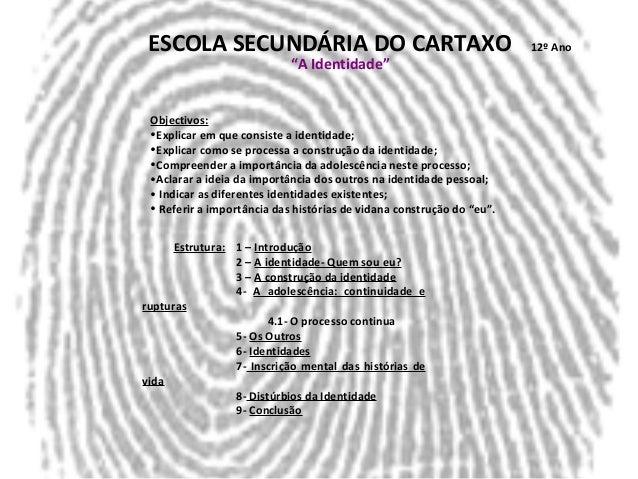 """ESCOLA SECUNDÁRIA DO CARTAXO 12º Ano """"A Identidade"""" Objectivos: •Explicar em que consiste a identidade; •Explicar como se ..."""