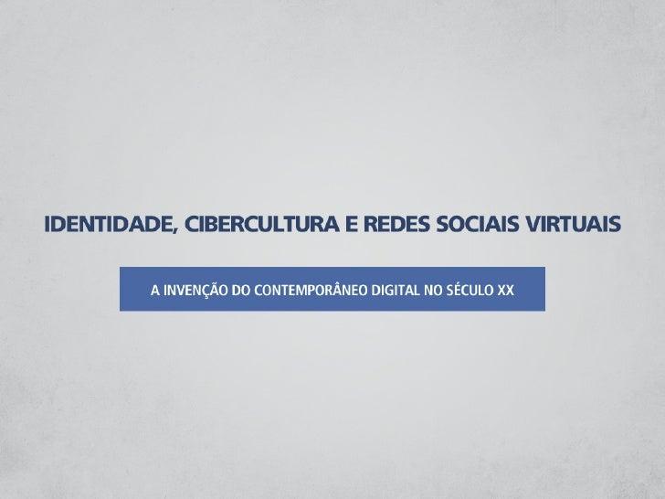 Identidade, Cibercultura e Rede Sociais Virtuais