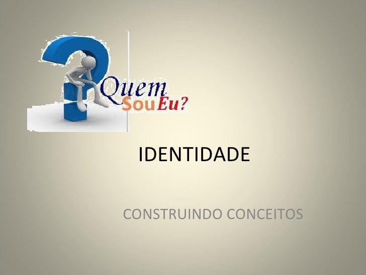 IDENTIDADECONSTRUINDO CONCEITOS