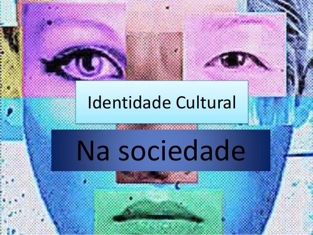 Identidade Cultural Na sociedade