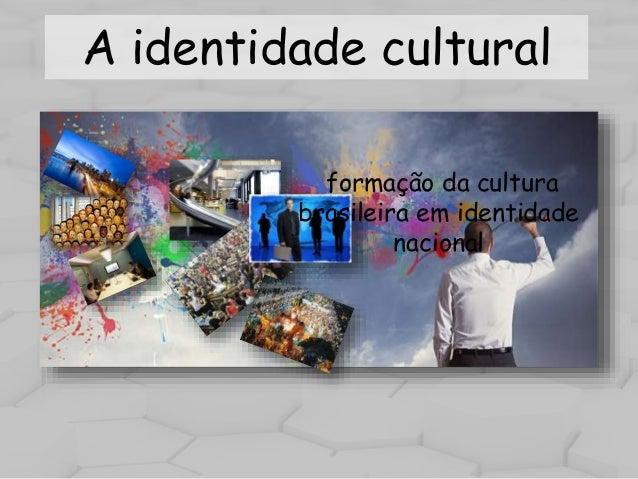 A identidade cultural  formação da cultura  brasileira em identidade  nacional