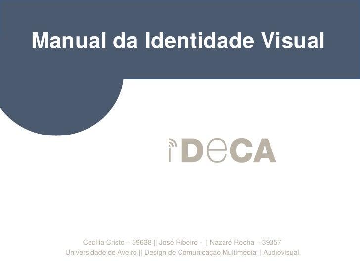 Manual da Identidade Visual<br />Cecília Cristo – 39638    José Ribeiro -    Nazaré Rocha – 39357<br />Universidade de Ave...