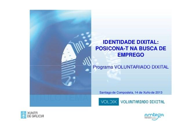 IDENTIDADE DIXITAL:POSICONA-T NA BUSCA DEEMPREGOPrograma VOLUNTARIADO DIXITALTÍTULO TEMAPrograma VOLUNTARIADO DIXITALSanti...