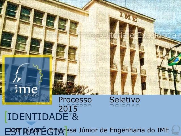 Recepção IME júnior - Empresa Júnior de Engenharia do IME [IDENTIDADE & ESTRATÉGIA]
