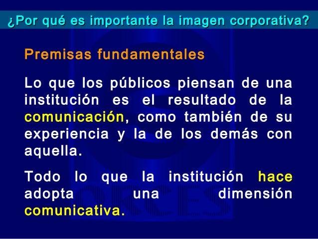 Importancia de la imagen corporativa1. Hace que la institución OCUPE UN   ESPACIO EN LA MENTE DE LOS   PÚBLICOS.   • En la...