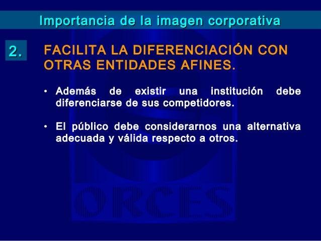 Importancia de la imagen corporativa4. AYUDA A VENDERSE MEJOR.   • Una     organización    tendrá   más     ventajas que o...