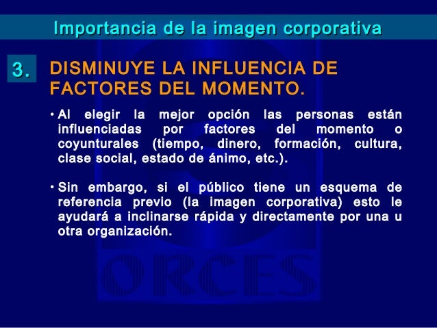 Importancia de la imagen corporativa5. ATRAE MEJORES                INVERSORES            O  ALIADOS.  Una buena imagen co...
