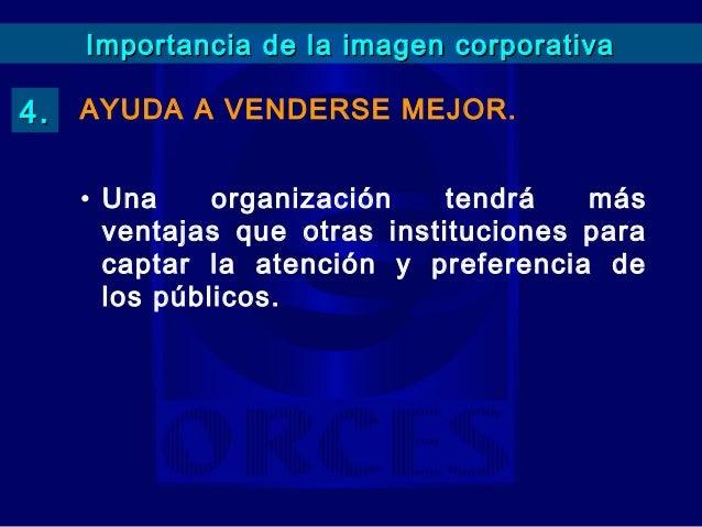 Importancia de la imagen corporativa6.    ATRAE MEJORES TRABAJADORES.      • Una organización de prestigio se hace a base ...