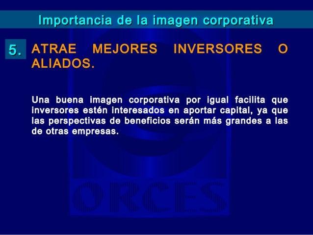 Importancia de la imagen corporativaLas instituciones, por medio de unaadecuada y dinámica estrategia deimagen corporativa...