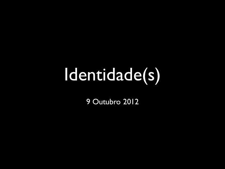 Identidade(s)  9 Outubro 2012