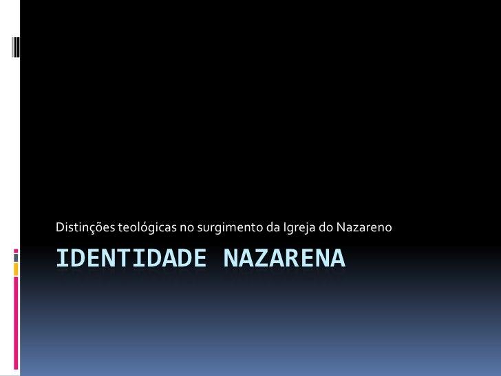 IDENTIDADE NAZARENA<br />Distinções teológicas no surgimento da Igreja do Nazareno<br />