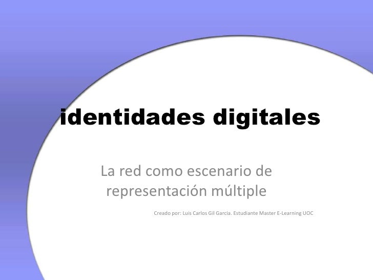 identidades digitales<br />La red como escenario de representación múltiple<br />Creado por: Luis Carlos Gil Garcia. Estu...
