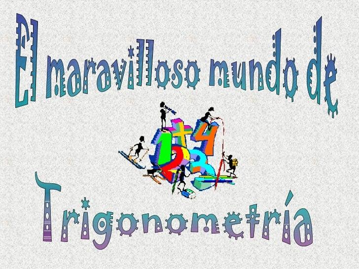 El maravilloso mundo de  Trigonometría