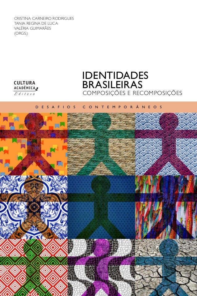IDENTIDADES BRASILEIRAS CRISTINA CARNEIRO RODRIGUES TANIA REGINA DE LUCA VALÉRIA GUIMARÃES (orgs.) D esa f i o s c o nte m...