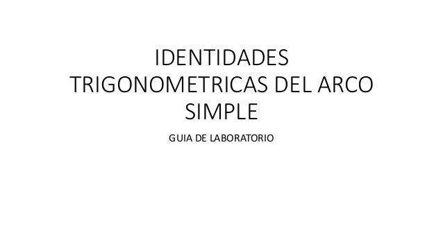IDENTIDADES TRIGONOMETRICAS DEL ARCO SIMPLE GUIA DE LABORATORIO