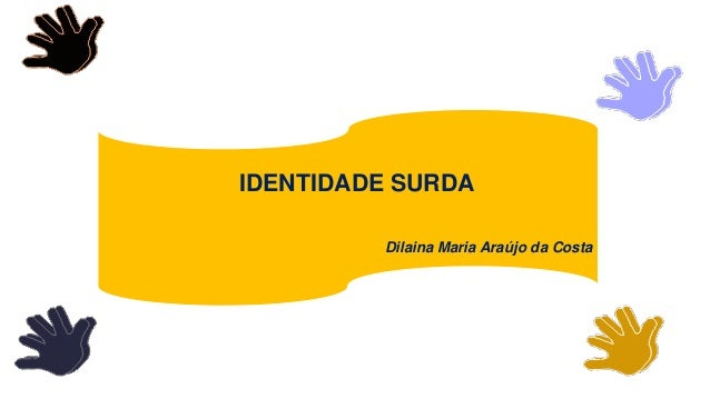IDENTIDADE SURDA Dilaina Maria Araújo da Costa