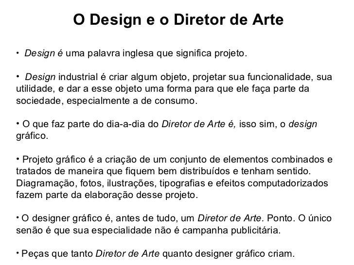 <ul><li>O Design e o Diretor de Arte </li></ul><ul><li>Design é  uma palavra inglesa que significa projeto.   </li></ul><u...