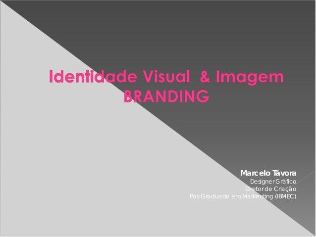 Marcelo Távora Designer Gráfico Diretor de Criação Pós Graduado em Markenting (IBMEC)