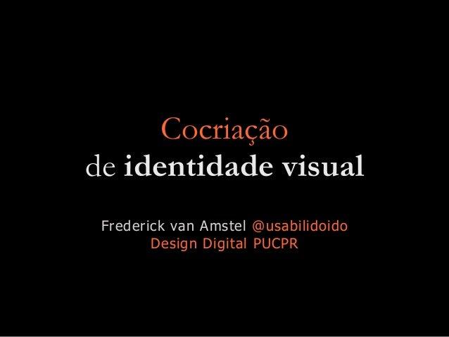 Cocriação de identidade visual Frederick van Amstel @usabilidoido Design Digital PUCPR