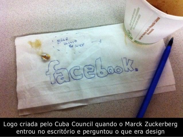 Logo criada pelo Cuba Council quando o Marck Zuckerberg entrou no escritório e perguntou o que era design