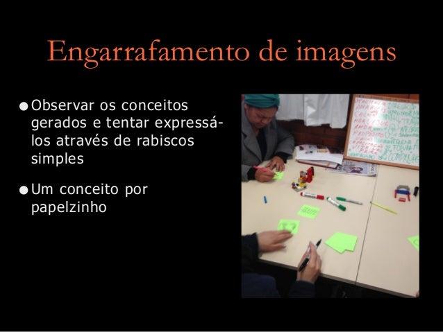 Engarrafamento de imagens •Observar os conceitos gerados e tentar expressá- los através de rabiscos simples •Um conceito p...