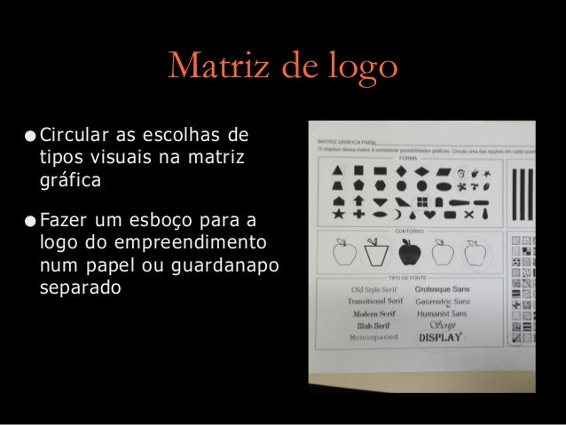 Matriz de logo •Circular as escolhas de tipos visuais na matriz gráfica •Fazer um esboço para a logo do empreendimento num...