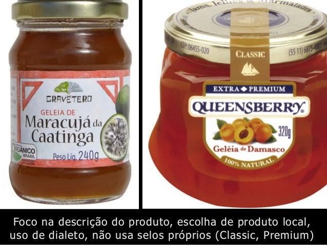 Foco na descrição do produto, escolha de produto local, uso de dialeto, não usa selos próprios (Classic, Premium)
